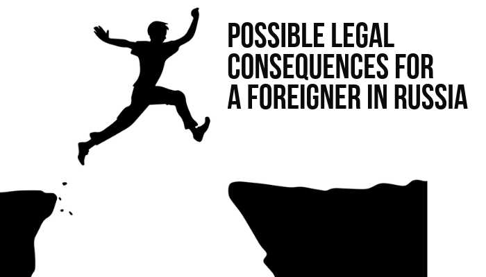 Possible Legal Consequences For A Foreigner In Russia