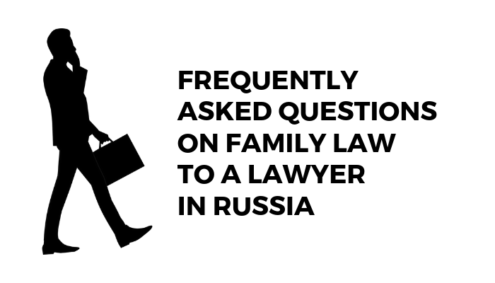 Frequently Asked Questions On Family Law To A Lawyer In Russia