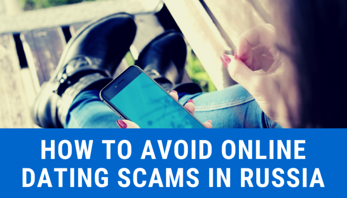 How To Avoid Online Dating Scams In Russia